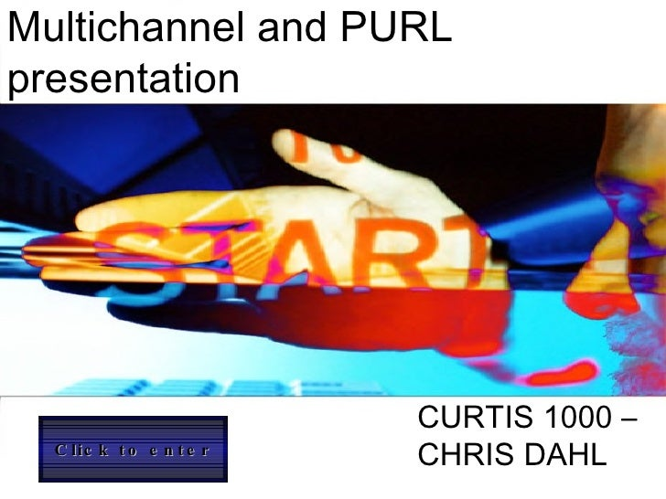 Multichannel and PURL presentation CURTIS 1000 – CHRIS DAHL  Click to enter