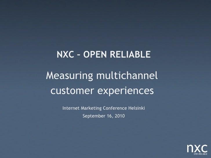 NXC – OPEN RELIABLE  Measuring multichannel  customer experiences    Internet Marketing Conference Helsinki             Se...