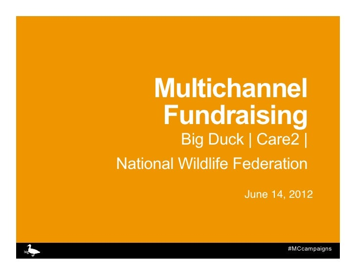 Multichannel     Fundraising         Big Duck   Care2  National Wildlife Federation                  June 14, 2012!       ...
