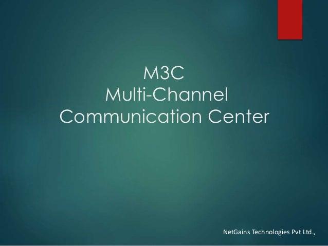 M3C Multi-Channel Communication Center NetGains Technologies Pvt Ltd.,