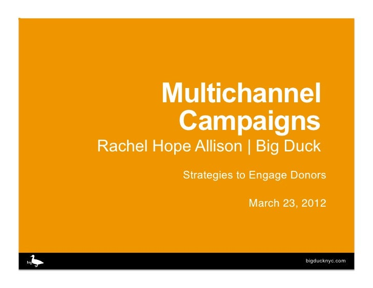 Multichannel         CampaignsRachel Hope Allison | Big Duck           Strategies to Engage Donors                       M...