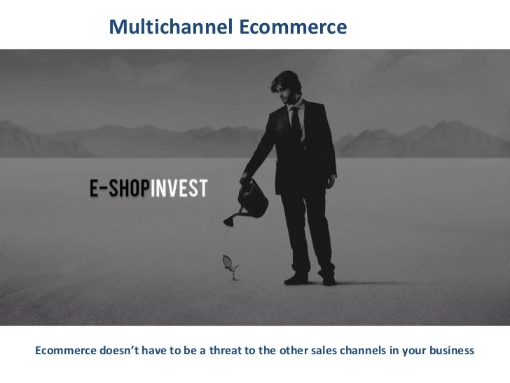 Multichannel EcommerceEcommerce doesn't have to be a threat to the other sales channels in your business