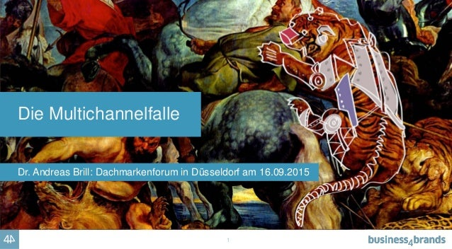 1 Die Multichannelfalle Dr. Andreas Brill: Dachmarkenforum in Düsseldorf am 16.09.2015
