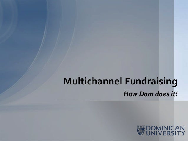 Multichannel Fundraising            How Dom does it!