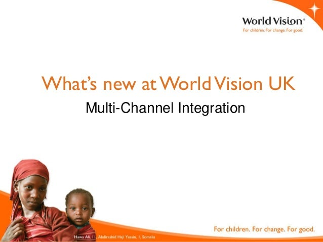 What's new at World Vision UK    Multi-Channel Integration