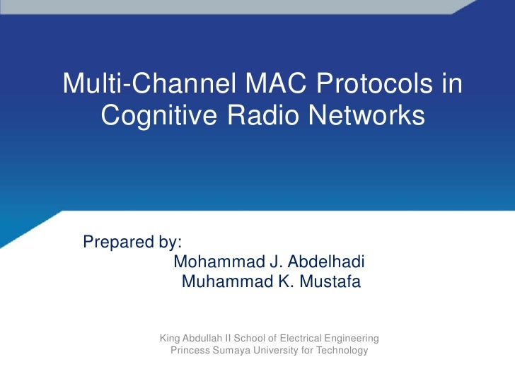 Multi-Channel MAC Protocols in   Cognitive Radio Networks     Prepared by:             Mohammad J. Abdelhadi              ...