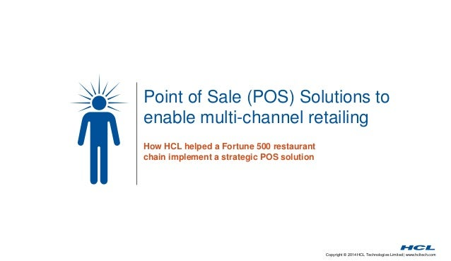 Copyright © 2014 HCL Technologies Limited | www.hcltech.com Point of Sale (POS) Solutions to enable multi-channel retailin...