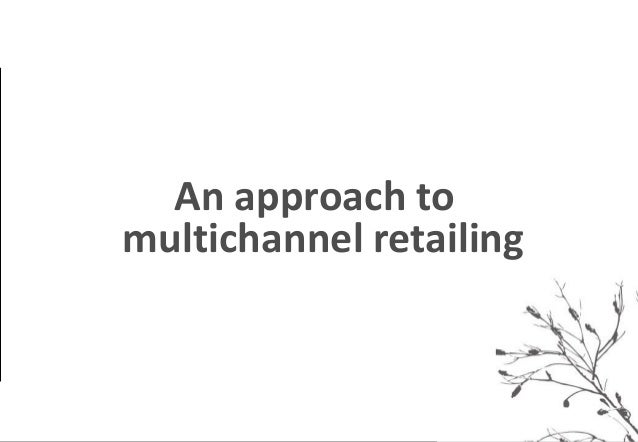 *      An approach to    multichannel retailing