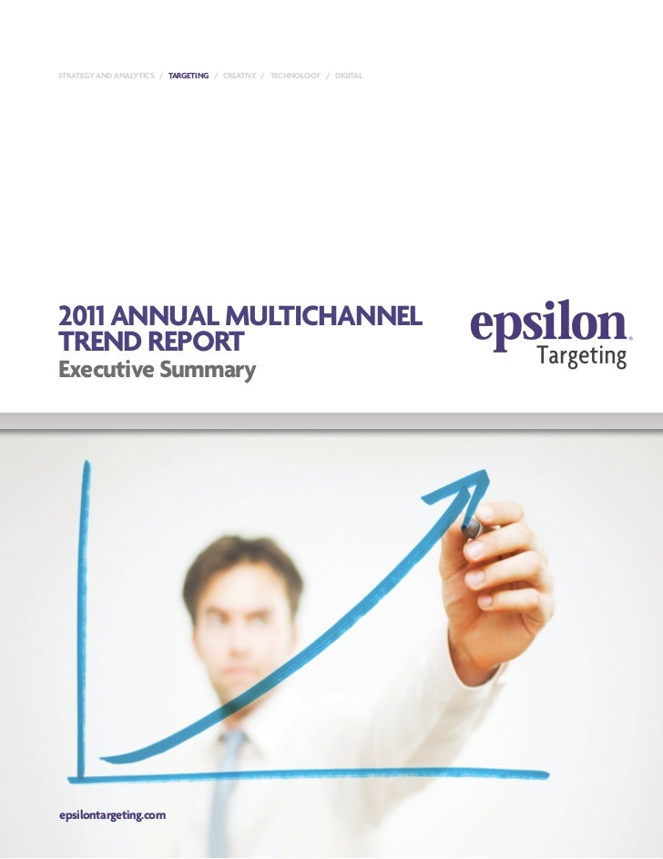 STRATEGY AND ANALYTICS / TARGETING / CREATIVE / TECHNOLOGY / DIGITAL2011 ANNuAL muLTICHANNELTREND REpORTExecutive Summarye...