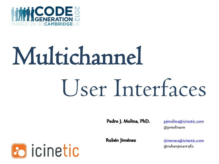 Multichannel    User Interfaces         Pedro J. Molina, PhD.   pjmolina@icinetic.com                                 @pmo...