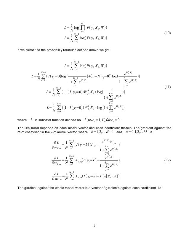 L= 1 N log(∏ i=0 N −1 P( yi∣X i ,W )) L= 1 N ∑ i=0 N −1 log( P( yi∣X i ,W )) (10) If we substitute the probability formula...