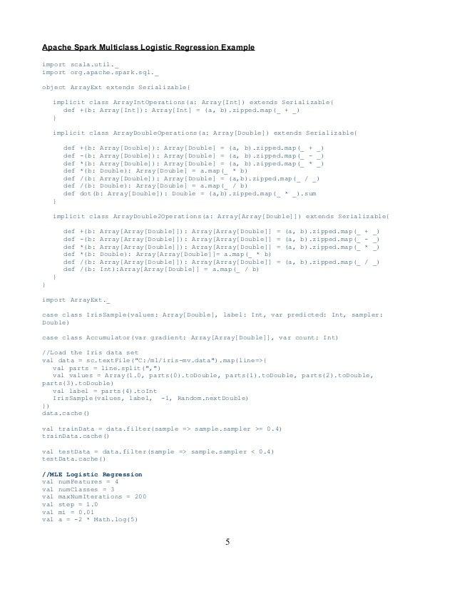 Apache Spark Multiclass Logistic Regression Example import scala.util._ import org.apache.spark.sql._ object ArrayExt exte...