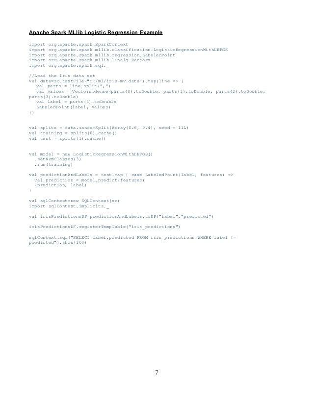 Apache Spark MLlib Logistic Regression Example import org.apache.spark.SparkContext import org.apache.spark.mllib.classifi...