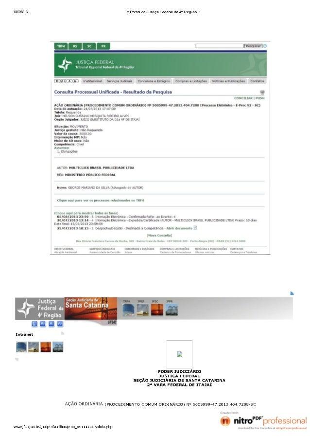 OBS: Para pesquisar o processo acesse o site: http://www.jfsc.jus.br/novo_portal/home.php Insira o numero do processo que ...