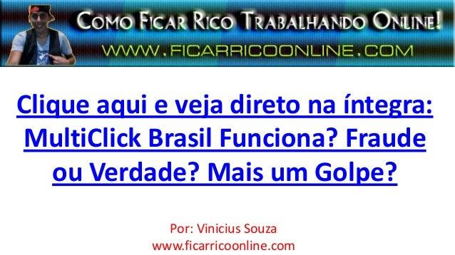 Clique aqui e veja direto na íntegra:MultiClick Brasil Funciona? Fraudeou Verdade? Mais um Golpe?Por: Vinicius Souzawww.fi...