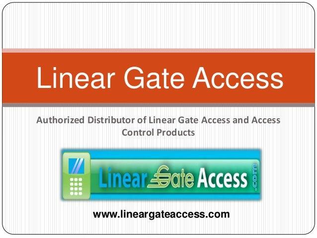 Authorized Distributor of Linear Gate Access and Access Control Products Linear Gate Access www.lineargateaccess.com