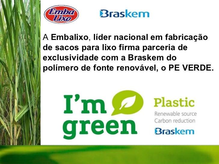A  Embalixo ,  líder nacional em fabricação de sacos para lixo firma parceria de exclusividade com a Braskem do polímero d...