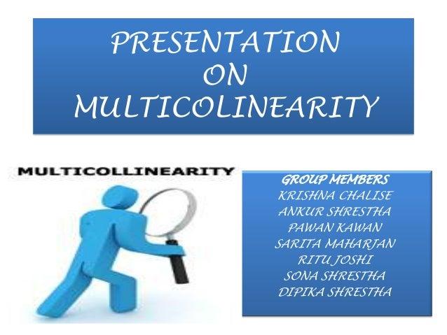 PRESENTATION ON MULTICOLINEARITY GROUP MEMBERS KRISHNA CHALISE ANKUR SHRESTHA PAWAN KAWAN SARITA MAHARJAN RITU JOSHI SONA ...