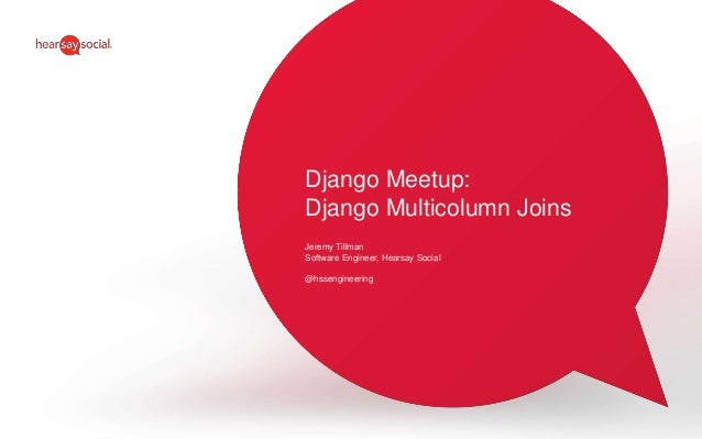 Django Meetup: Django Multicolumn Joins Jeremy Tillman Software Engineer, Hearsay Social @hssengineering