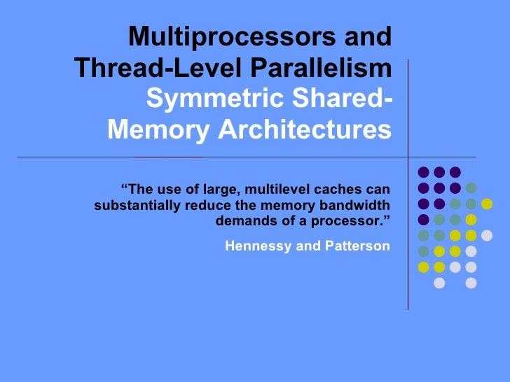 """Multiprocessors and Thread-Level Parallelism  Symmetric Shared-Memory Architectures """" The use of large, multilevel caches ..."""