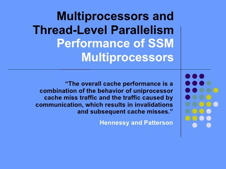 """Multiprocessors and Thread-Level Parallelism  Performance of SSM Multiprocessors """" The overall cache performance is a comb..."""