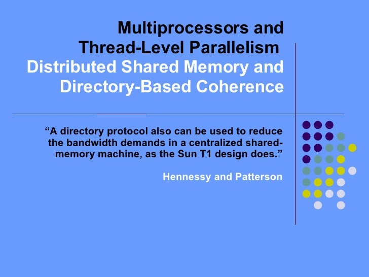 """Multiprocessors and Thread-Level Parallelism  Distributed Shared Memory and Directory-Based Coherence """" A directory protoc..."""