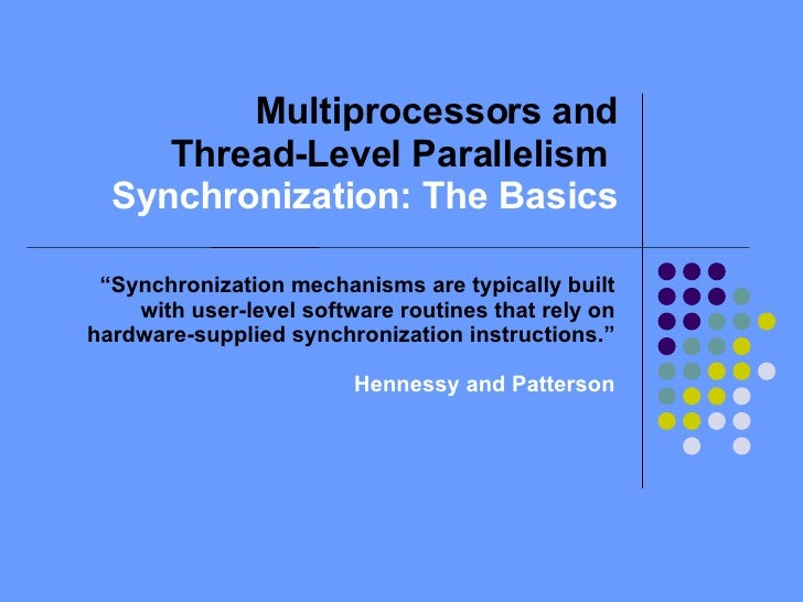 "Multiprocessors and Thread-Level Parallelism  Synchronization: The Basics "" Synchronization mechanisms are typically built..."
