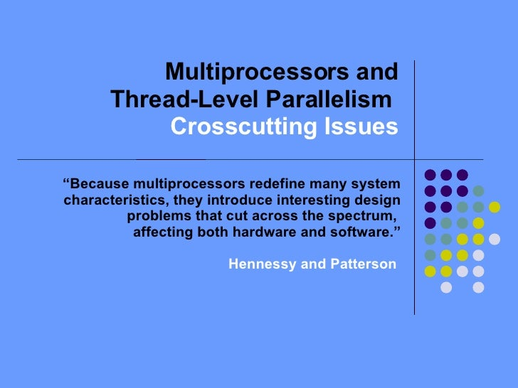 "Multiprocessors and Thread-Level Parallelism  Crosscutting Issues "" Because multiprocessors redefine many system character..."