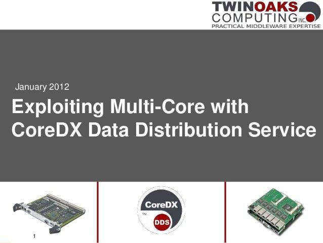 Exploiting Multi-Core with CoreDX Data Distribution Service January 2012 1