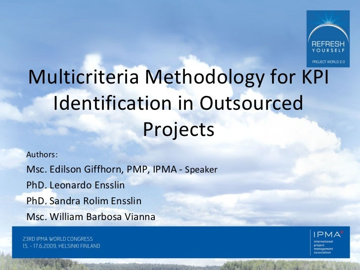 Multicriteria Methodology for KPI Identification in Outsourced Projects Authors: Msc. Edilson Giffhorn, PMP, IPMA -  Speak...