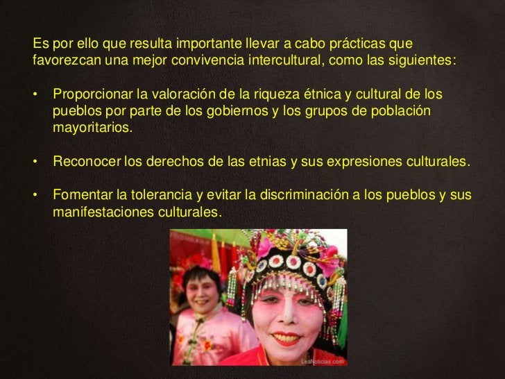 Es por ello que resulta importante llevar a cabo prácticas quefavorezcan una mejor convivencia intercultural, como las sig...