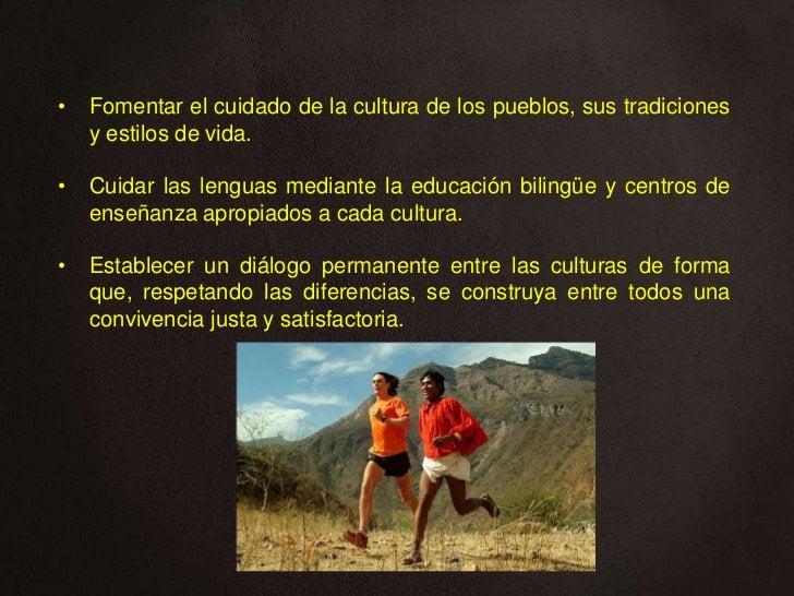 •   Fomentar el cuidado de la cultura de los pueblos, sus tradiciones    y estilos de vida.•   Cuidar las lenguas mediante...