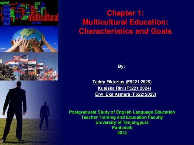 Chapter 1: Multicultural Education: Characteristics and Goals  By:  Teddy Fiktorius (F5221 2025) Kusiska Rini (F5221 2024)...