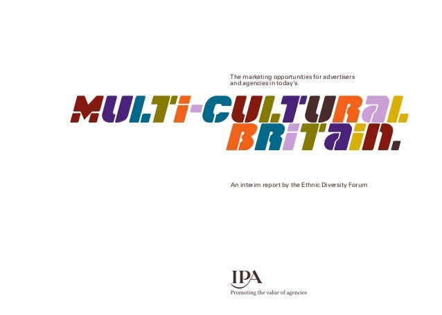 mUlTI-cULTURAL bRITAIN. An interim report by the Ethnic Diversity Forum The marketing opportunities for advertisers and ag...