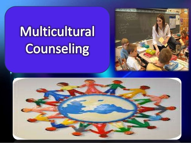 multicultural counselling Multicultural counseling: from diversity to universality c h patterson (journal of counseling and development, 1996, 74, 227-23lalso published in understanding psychotherapy: fifty.