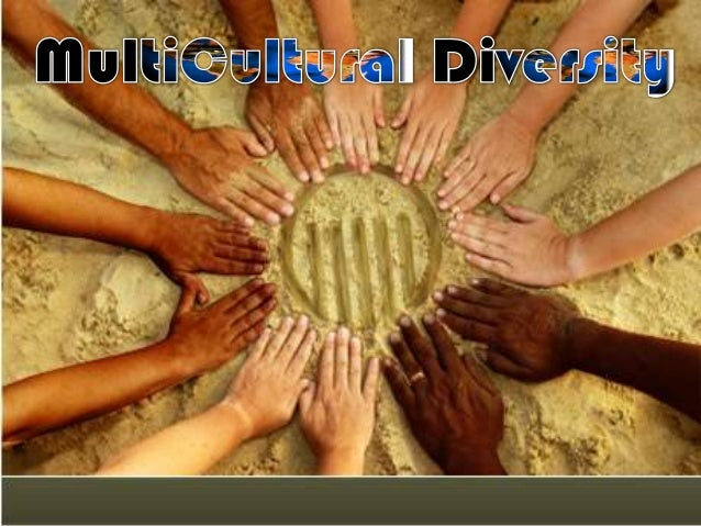 "Multicultural Diversity or Pluralism Started in the late 1900s as a ""Philosophy of Toleration"" The ability to co-exist wi..."