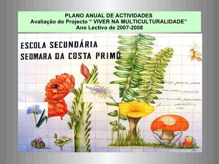 """PLANO ANUAL DE ACTIVIDADES  Avaliação do Projecto """" VIVER NA MULTICULTURALIDADE""""  Ano Lectivo de 2007-2008 Temas <ul><li>C..."""