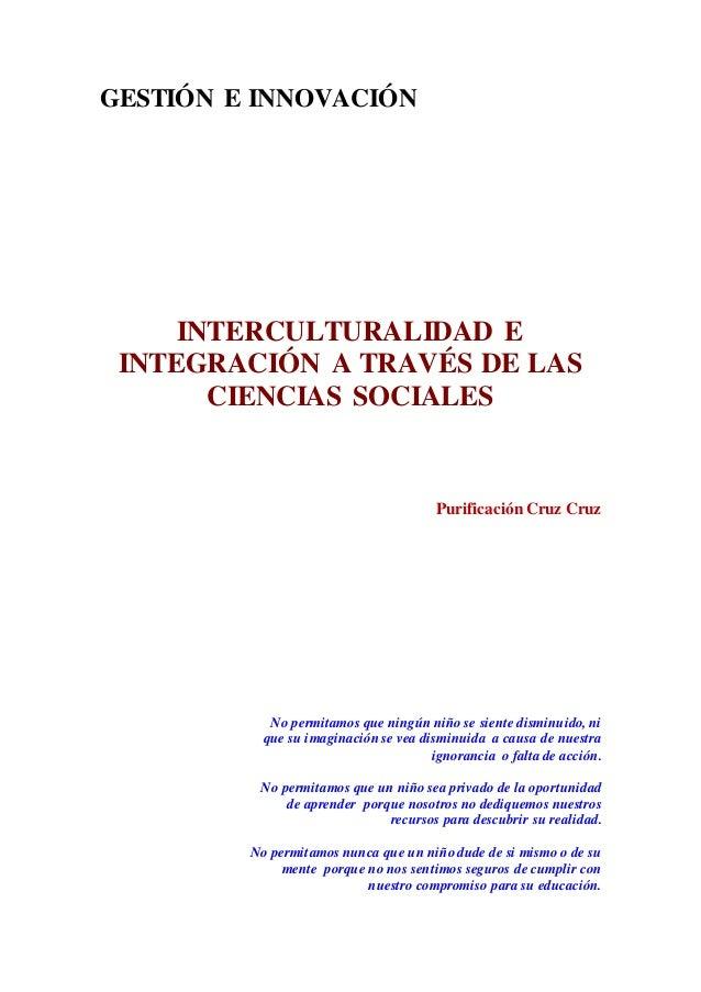 GESTIÓN E INNOVACIÓN INTERCULTURALIDAD E INTEGRACIÓN A TRAVÉS DE LAS CIENCIAS SOCIALES PurificaciónCruz Cruz No permitamos...