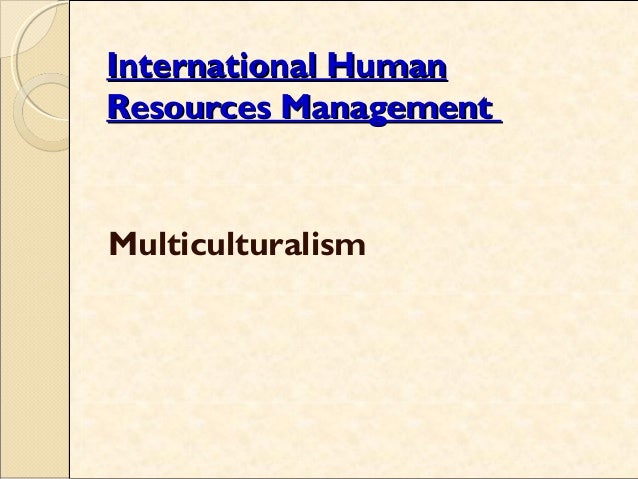 1 International HumanInternational Human Resources ManagementResources Management Multiculturalism
