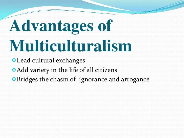 the negative and positive aspects of multiculturalism Negative impacts on social integration of minorities, depending on specific aspects of that diversity so the story is rather mixed but regarding popular support for multiculturalism, research suggests that this may.