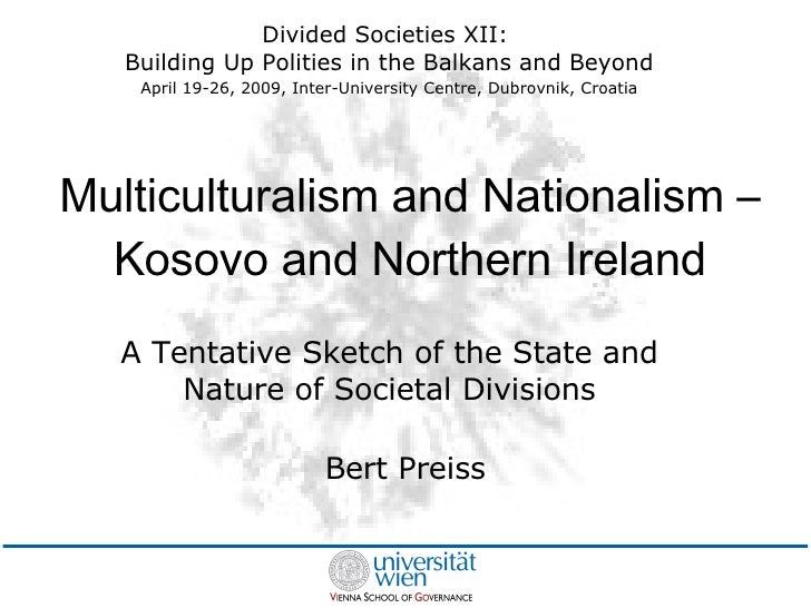 Multiculturalism and Nationalism – Kosovo and Northern Ireland Bert Preiss A Tentative Sketch of the State and Nature of S...
