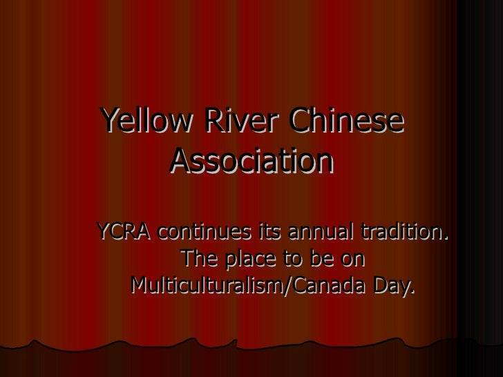 Yellow River Chinese Association YCRA continues its annual tradition. The place to be on Multiculturalism/Canada Day.