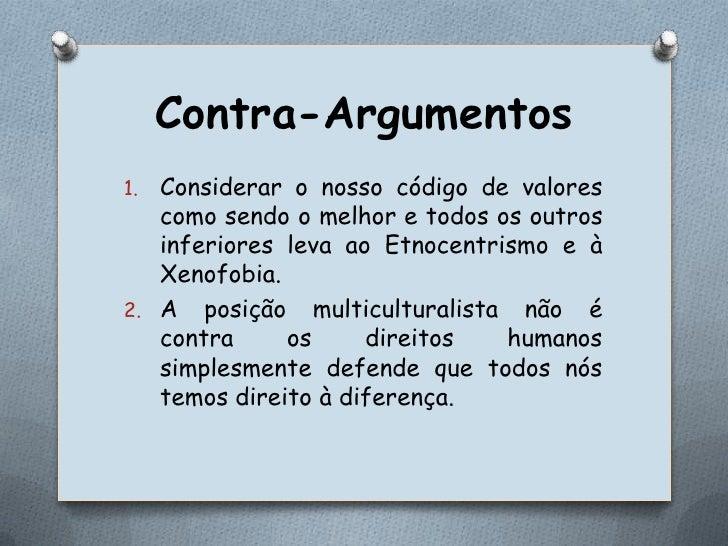 Contra-Argumentos<br />Considerar o nosso código de valores como sendo o melhor e todos os outros inferiores leva ao Etnoc...