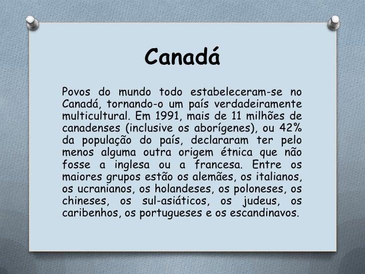 Canadá<br />Povos do mundo todo estabeleceram-se no Canadá, tornando-o um país verdadeiramente multicultural. Em 1991, mai...
