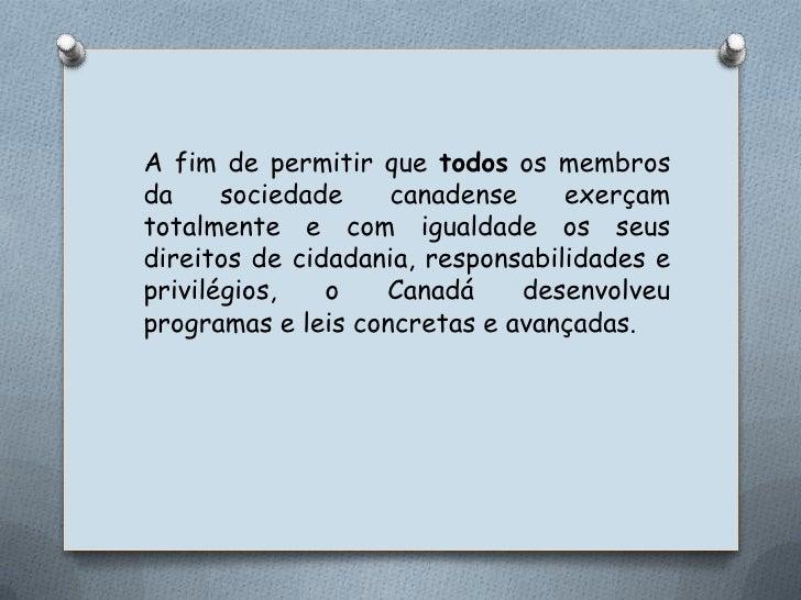 A fim de permitir que todos os membros da sociedade canadense exerçam totalmente e com igualdade os seus direitos de cidad...