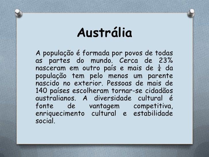 Austrália<br />A população é formada por povos de todas as partes do mundo. Cerca de 23% nasceram em outro país e mais de ...