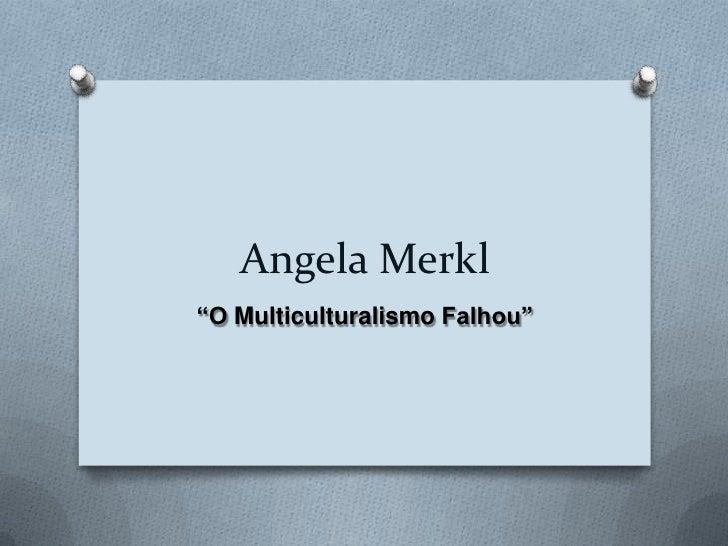 """AngelaMerkl<br />""""O Multiculturalismo Falhou""""<br />"""
