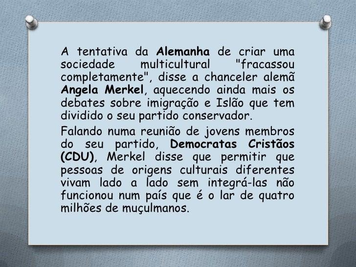"""A tentativa da Alemanha de criar uma sociedade multicultural """"fracassou completamente"""", disse a chanceler alemã AngelaMerk..."""