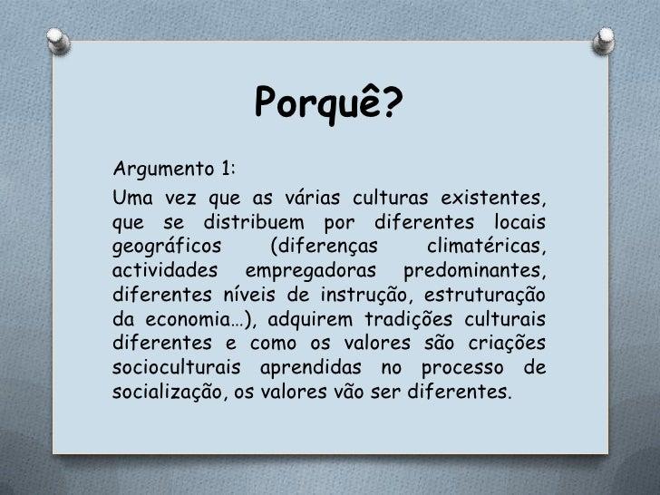Porquê?<br />Argumento 1:<br />Uma vez que as várias culturas existentes, que se distribuem por diferentes locais geográfi...