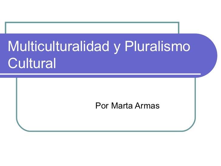 Multiculturalidad y Pluralismo Cultural Por Marta Armas